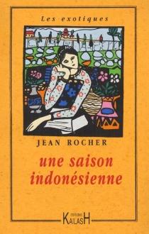 Une saison indonésienne - JeanRocher