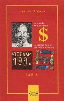 Vietman 199. : le monde se gouverne comme on cuit les petits poissons - IanA.