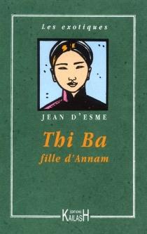 Thi-Bâ : fille d'Annam - Jean d'Esme