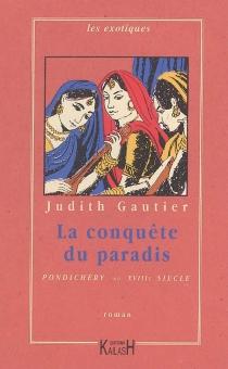 La conquête du paradis : Pondichéry au XVIIIe siècle - JudithGautier