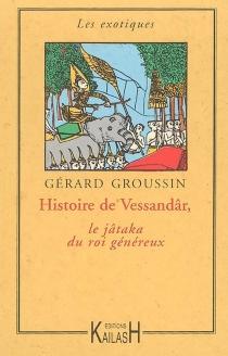Histoire de Vessandâr : le jâtaka du roi généreux - GérardGroussin