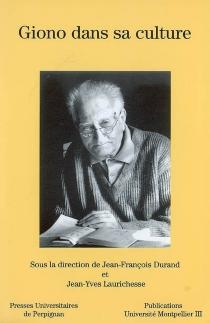 Giono dans sa culture : actes du colloque international de Perpignan et Montpellier, 27, 28, 29 et 30 mars 2001 -