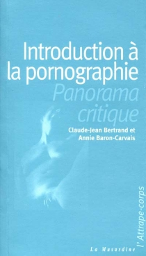 Introduction à la pornographie : un panorama critique - Annie Baron-Carvais
