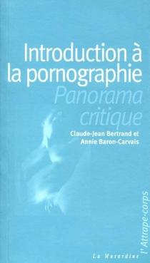 Introduction à la pornographie : un panorama critique - AnnieBaron-Carvais