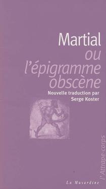 Martial ou L'épigramme obscène - Martial