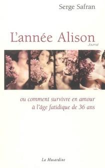 L'année Alison ou Comment survivre en amour à l'âge fatidique de 36 ans : journal - SergeSafran