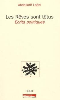 Les rêves sont têtus : écrits politiques - AbdellatifLaâbi