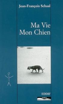 Ma vie, mon chien - Jean-FrançoisSchaal