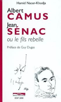 Albert Camus-Jean Sénac ou le fils rebelle -