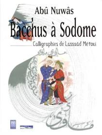 Bacchus à Sodome - Abû Nuwâs