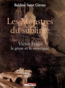 Les monstres du sublime : Victor Hugo, le génie et la montagne - BaldineSaint Girons