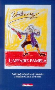 L'affaire Paméla : lettres de monsieur de Voltaire à madame Denis, de Berlin - Voltaire