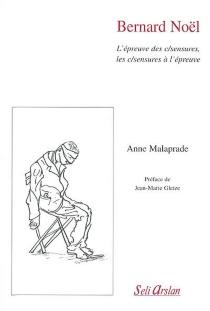 Bernard Noël : l'épreuve des c-sensures, les c-sensures à l'épreuve - AnneMalaprade