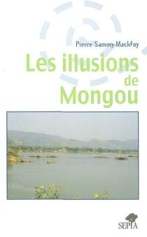 Les illusions de Mongou - PierreSammy Mackfoy