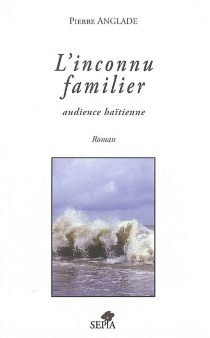 L'inconnu familier : audience haïtienne - Pierre Anglade