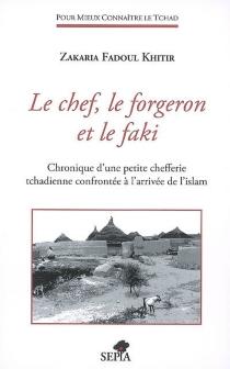 Le chef, le forgeron et le faki : chronique d'une petite chefferie tchadienne confrontée à l'arrivée de l'islam - Zakaria FadoulKhidir