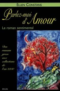 Parlez-moi d'amour : le roman sentimental : des romans grecs aux collections de l'an 2000 - EllenConstans