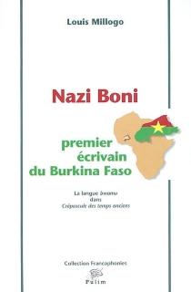 Nazi Boni : premier écrivain du Burkina Faso : la langue bwamu dans Crépuscule des temps anciens - LouisMillogo