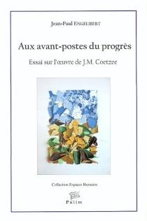 Aux avant-postes du progrès : essai sur l'oeuvre de J. M. Coetzee - Jean-PaulEngélibert