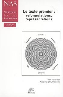 Le texte premier : reformulations, représentations -