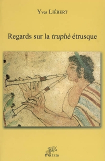 Regards sur la truphè étrusque - Yves Liébert