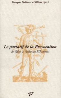 Le portatif de la provocation : de Villon à Verdun en 333 entrées - OlivierApert