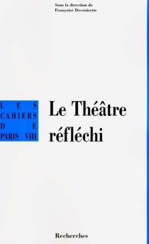 Le théâtre réfléchi : poétiques théâtrales italiennes des Intronati à Pasolini -