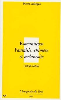 Romanticoco : fantaisie, chimère et mélancolie (1830-1860) - PierreLaforgue