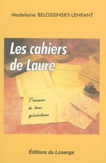 Les cahiers de Laure : parcours de trois générations - MadeleineBelossinsky-Lenfant