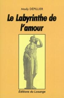 Le labyrinthe de l'amour - MadyDépillier
