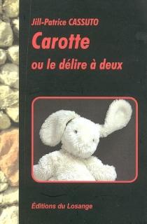 Carotte ou Le délire à deux - Jill-PatriceCassuto