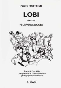 Lobi| Suivi de Folie vernaculaire - PierreHaffner