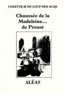 Chaussée de la Madeleine... de Proust - Colette If du loup des Acqs