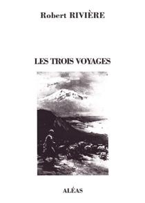Les trois voyages d'Alexandre - RobertRivière