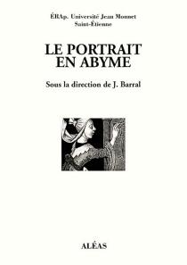 Le portrait en abyme : séminaire Érap., Université de Saint-Etienne, 2001 -