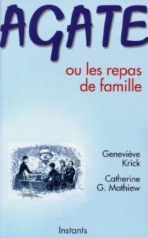Agate ou Les repas de famille - GenevièveKrick