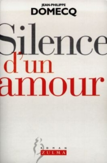 Silence d'un amour - Jean-Philippe Domecq