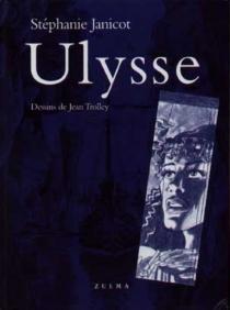 Ulysse : petite mythologie dérisoire mais néanmoins exacte, librement adaptée du texte d'Homère - StéphanieJanicot