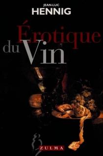Erotique du vin - Jean-LucHennig