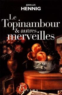 Le topinambour et autres merveilles - Jean-LucHennig