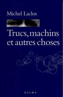 Trucs, machins et autres choses - MichelLaclos