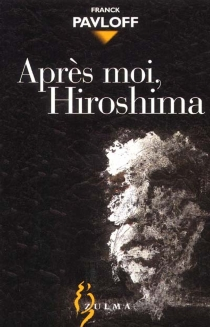 Après moi, Hiroshima - FranckPavloff