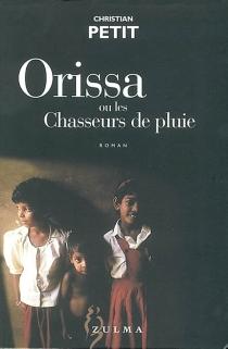 Orissa ou Les chasseurs de pluie - ChristianPetit