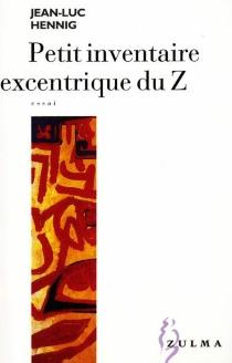 Petit inventaire excentrique du Z - Jean-LucHennig