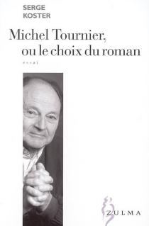 Michel Tournier ou Le choix du roman - SergeKoster