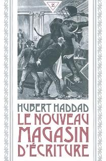 Le nouveau magasin d'écriture - HubertHaddad