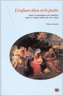 L'enfant-dieu et le poète : culte et poétiques de l'enfance dans le roman italien du 20e siècle - GilbertBosetti
