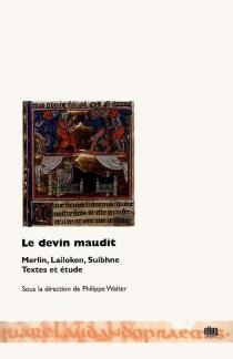 Le devin maudit : Merlin, Lailoken, Suibhne : texte et étude -