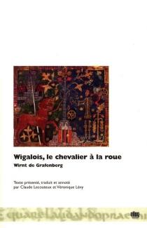 Wigalois, le chevalier à la roue : roman allemand du XIIIe siècle - Wirnt von Grafenberg
