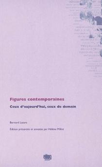 Figures contemporaines : ceux d'aujourd'hui, ceux de demain - BernardLazare